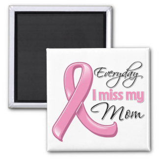 Everyday I Miss My Mom Breast Cancer 2 Inch Square Magnet