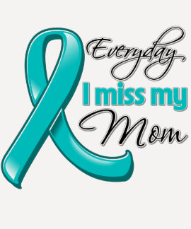 Everyday I Miss My Mom Ovarian Cancer T Shirt