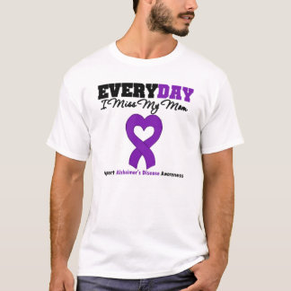 Everyday I miss My Mom support alzheimer's Disease T-Shirt