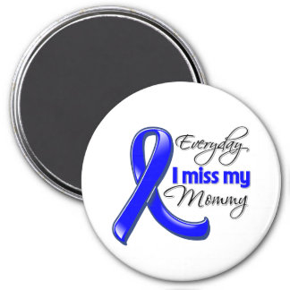 Everyday I Miss My Mommy Colon Cancer Refrigerator Magnet