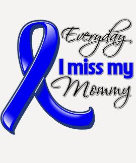 Everyday I Miss My Mommy Colon Cancer Tshirt