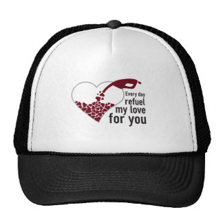 Everyday I Refuel My Love will be you Hats