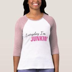 Everyday I'm Junkin' Women's T-shirt at Zazzle