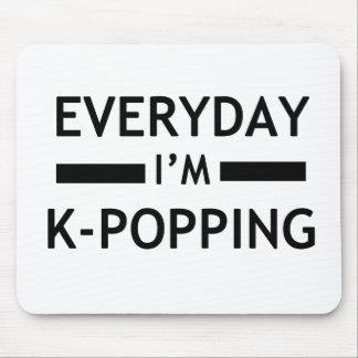 Everyday I'm K-POPPING! Mouse Pad