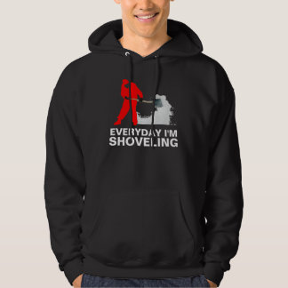 Everyday I'm Shoveling Hoodie
