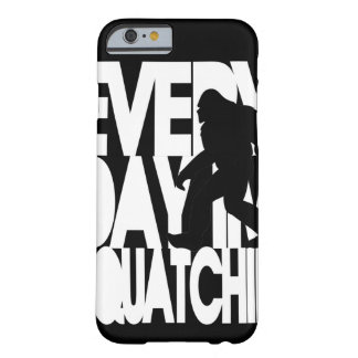 Everyday I'm Squatchin' black and white Barely There iPhone 6 Case
