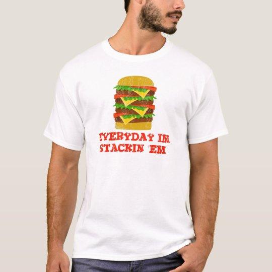 Everyday Im Stackin 'EM T-Shirt