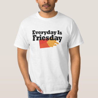 Everyday Is Friesday