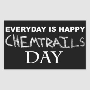 Everyday is happy chemtrails day rectangular sticker