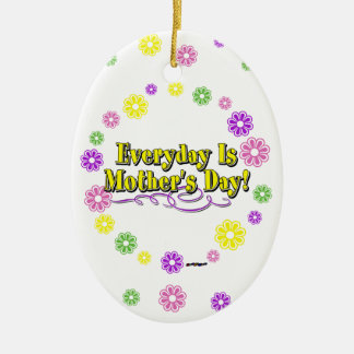 Everyday Is Mother's Day! Flowers Ceramic Ornament