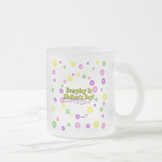 Everyday Is Mother's Day! Flowers Frosted Glass Coffee Mug