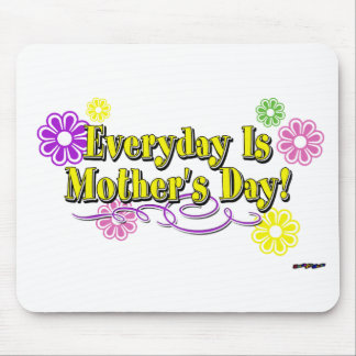 Everyday Is Mother's Day! Flowers & Type Mouse Pad