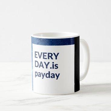 Coffee Themed Everyday is Payday Coffee Mug