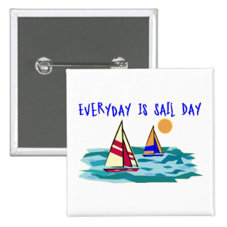 Everyday Is Sail Day Pins
