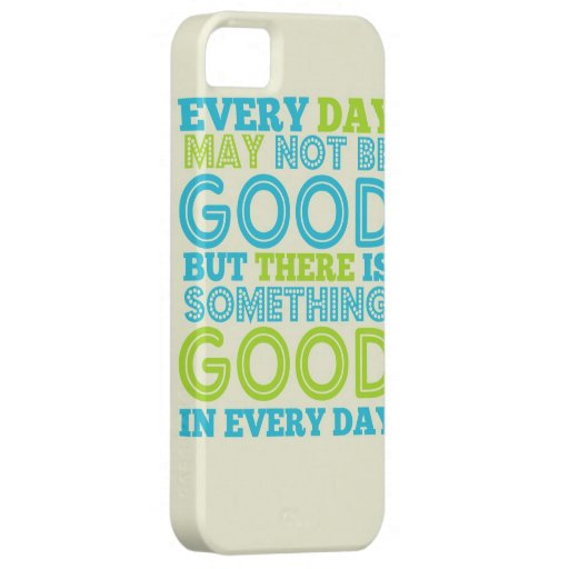 Everyday May Not Be Good iPhone 5 Cover