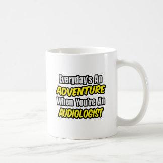 Everyday s An Adventure Audiologist Coffee Mug