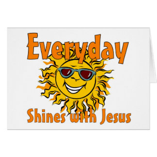 Everyday shines with Jesus Card