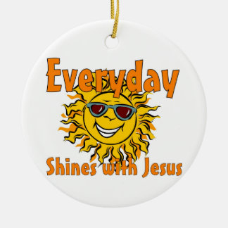 Everyday shines with Jesus Ceramic Ornament