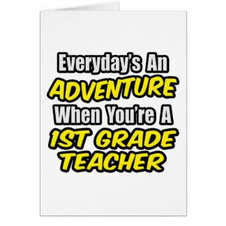 Everyday's An Adventure...1st Grade Teacher Card