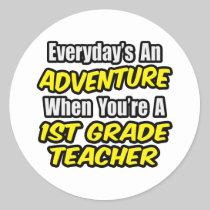 Everyday's An Adventure...1st Grade Teacher Stickers