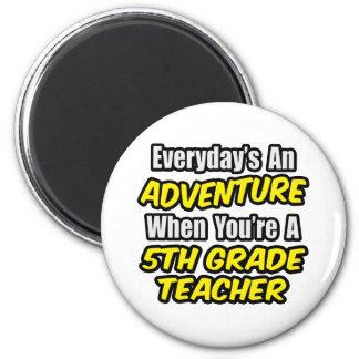 Everyday's An Adventure...5th Grade Teacher 2 Inch Round Magnet