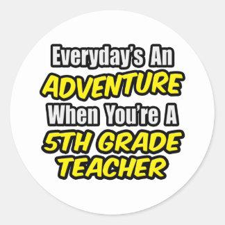 Everyday's An Adventure...5th Grade Teacher Stickers