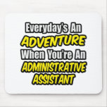 Everyday's An Adventure...Administrative Assistant Mouse Pad