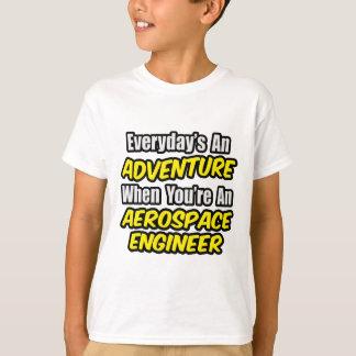 Everyday's An Adventure...Aerospace Engineer T-Shirt