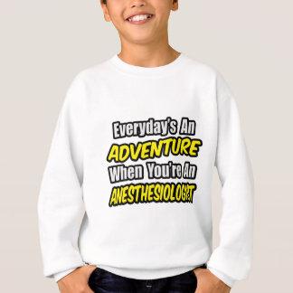 Everyday's An Adventure...Anesthesiologist Sweatshirt
