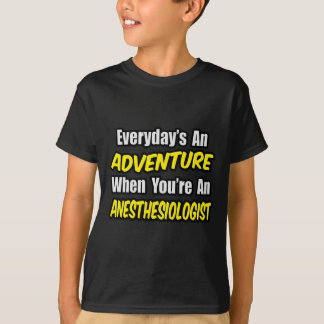 Everyday's An Adventure...Anesthesiologist T-Shirt