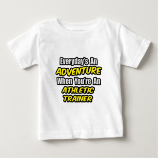 Everyday's An Adventure .. Athletic Trainer Baby T-Shirt