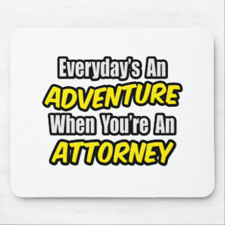Everyday's An Adventure...Attorney Mouse Pad
