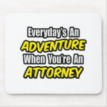 Everyday's An Adventure...Attorney Mousepads