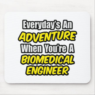Everyday's An Adventure...Biomedical Engineer Mouse Pad