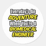 Everyday's An Adventure...Biomedical Engineer Round Sticker