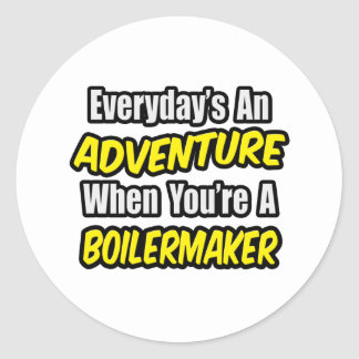 Everyday's An Adventure .. Boilermaker Classic Round Sticker