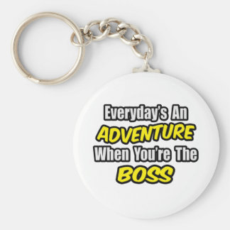 Everyday's An Adventure...Boss Keychain