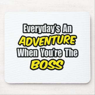 Everyday's An Adventure...Boss Mouse Pad