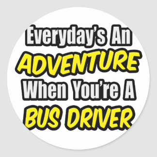 Everyday's An Adventure .. Bus Driver Classic Round Sticker