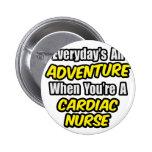 Everyday's An Adventure .. Cardiac Nurse Pinback Button