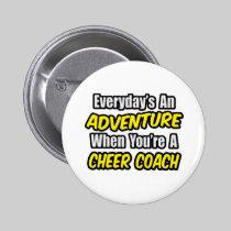 Everyday's An Adventure...Cheer Coach 2 Inch Round Button