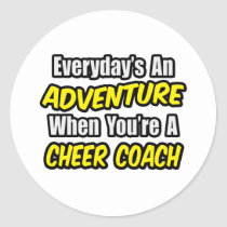 Everyday's An Adventure...Cheer Coach Classic Round Sticker