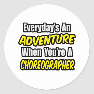Everyday's An Adventure .. Choreographer Round Stickers