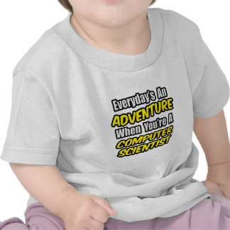 Everyday's An Adventure .. Computer Scientist T Shirts