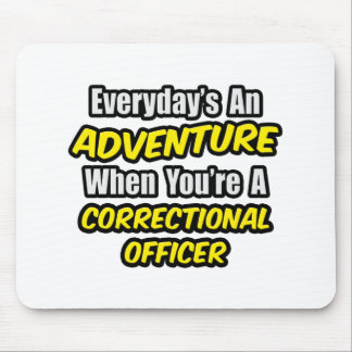 Everyday's An Adventure .. Correctional Officer Mouse Pads