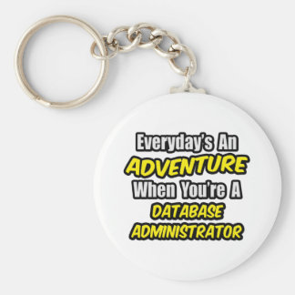 Everyday's An Adventure ... Database Administrator Basic Round Button Keychain