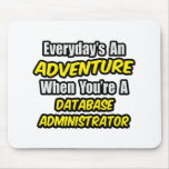 Everyday's An Adventure ... Database Administrator Mouse Pad