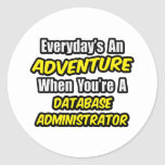 Everyday's An Adventure ... Database Administrator Round Sticker