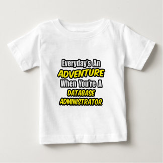 Everyday's An Adventure ... Database Administrator T Shirt
