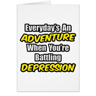 Everyday's An Adventure...Depression Card